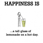 Happiness is, a tall glass of lemonade on a hot day.