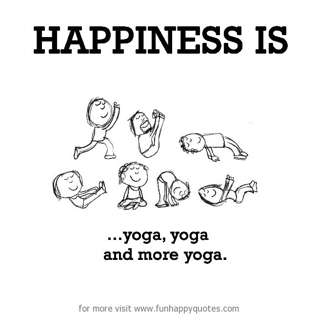 Happiness is, yoga, yoga and more yoga.