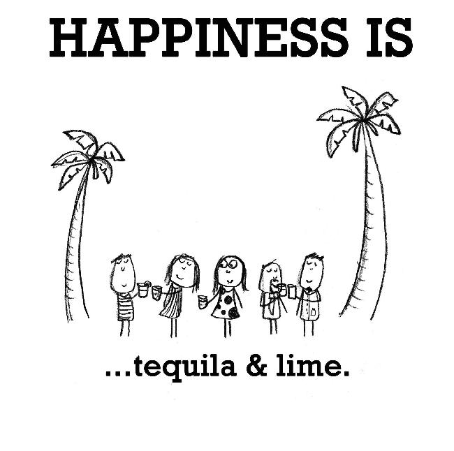 Happiness is, tequila & lime.