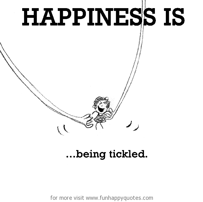Happiness is, being tickled.