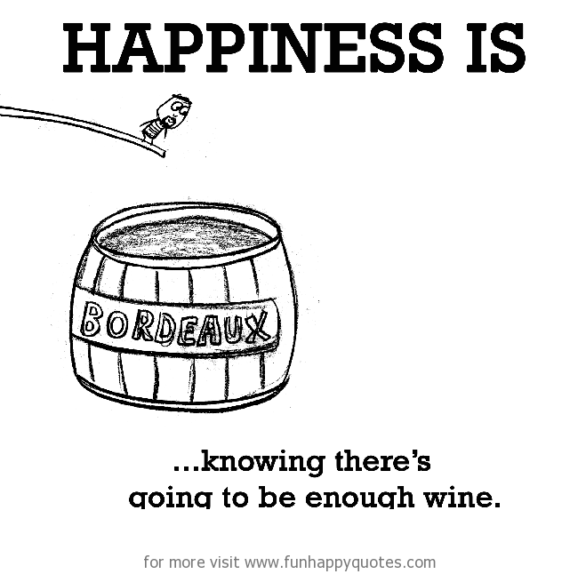 Happiness is, knowing there's going to be enough wine.