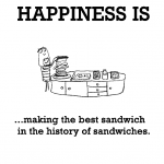 Happiness is, making the best sandwich in the history of sandwiches.