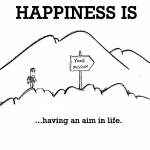 Happiness is, having an aim in life.