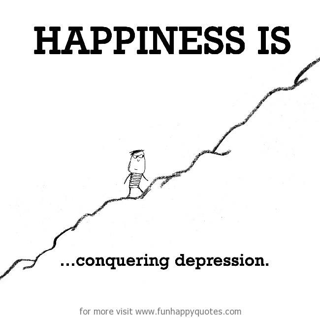 Happiness is, conquering depression.