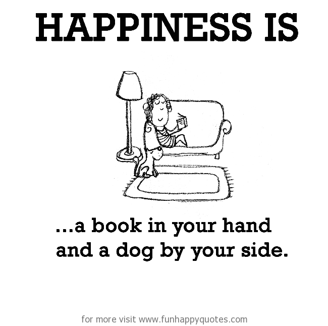 Happiness is, a book in your hand and a dog by your side.