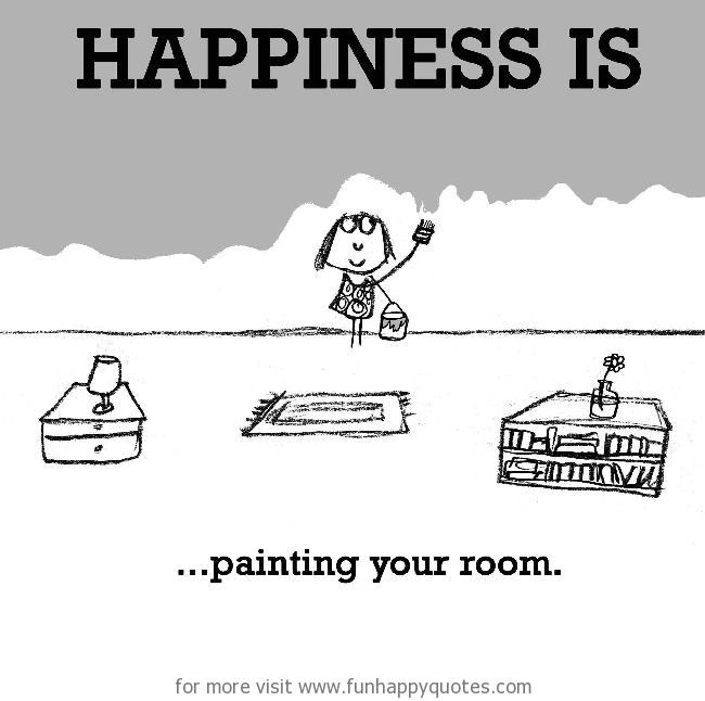 Happiness is, painting your room.