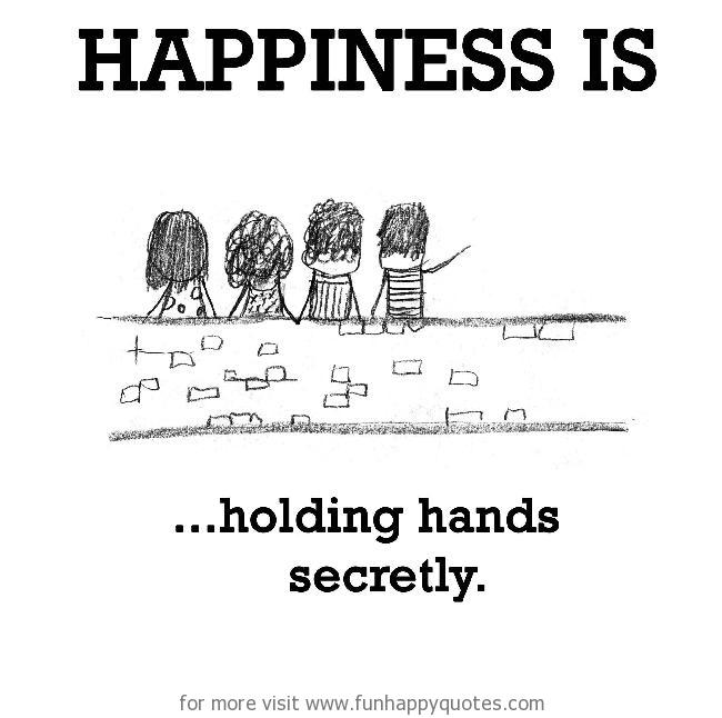Happiness is, holding hands secretly.