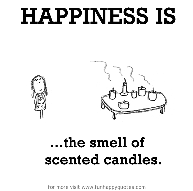 Happiness is, the smell of scented candles.
