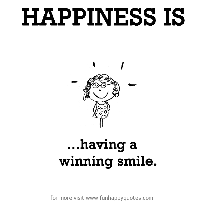 Happiness is, having a winning smile.