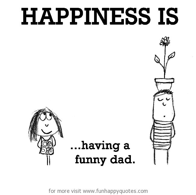 Happiness is, funny dad.