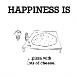 Happiness is, pizza with lots of cheese.
