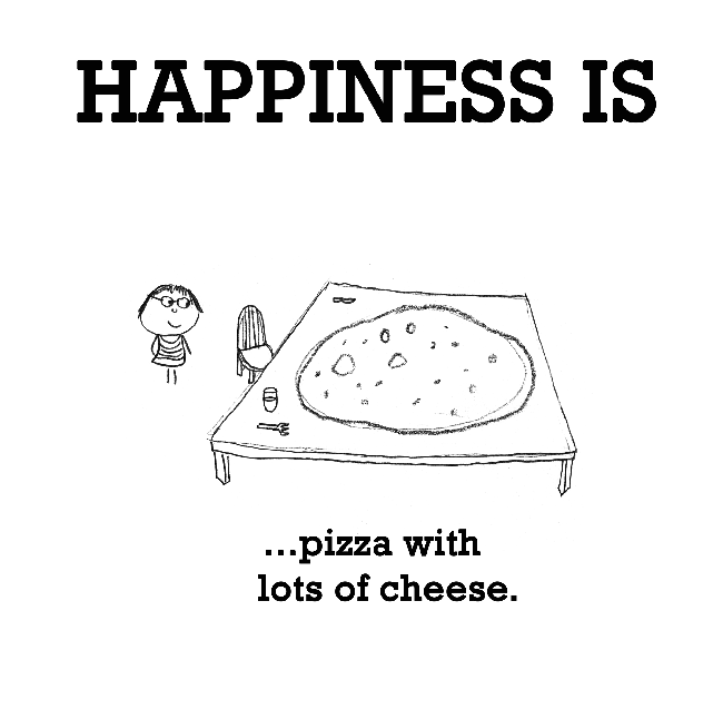 happy quotes 1078 happiness is, pizza with lots of cheese funny & happy,Funny Sayings About Pizza