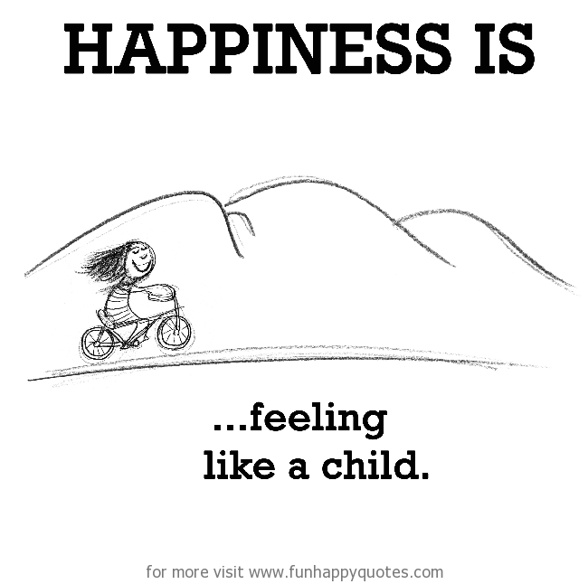 Happiness Is Feeling Like A Child Funny Happy