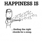 Happiness is, finding the right chords for a song.
