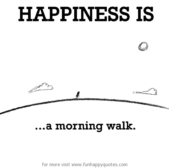Happiness is, a morning walk.