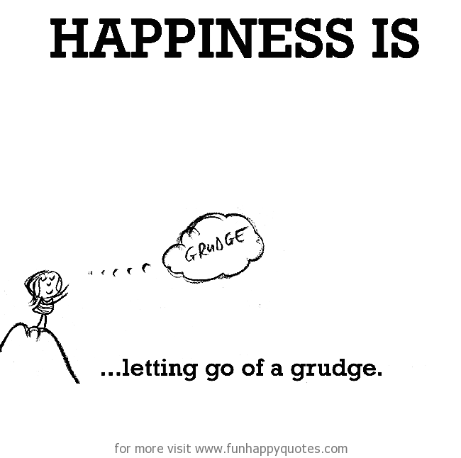 Happiness Is Letting Go Of A Grudge Funny Happy