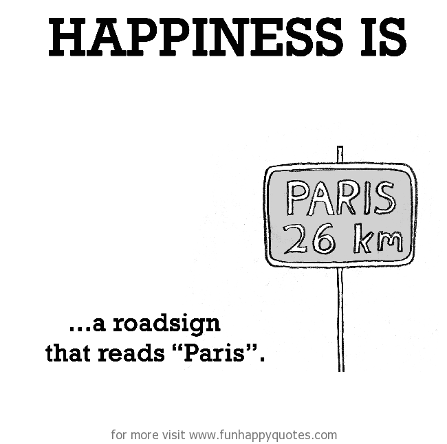 """Happiness is, a road sign that reads """"Paris""""."""
