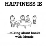 Happiness is, talking about books with friends.