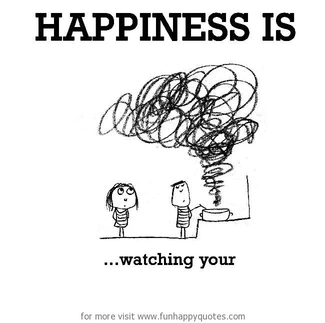 Happiness is, watching your