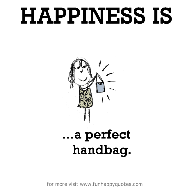 Happiness is, a perfect handbag.