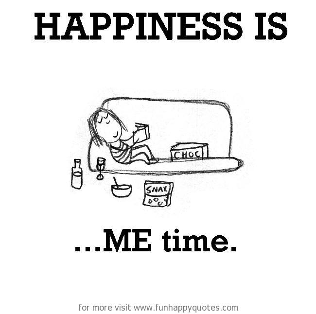 Me Time Quotes Happiness is, ME time   Funny & Happy Me Time Quotes