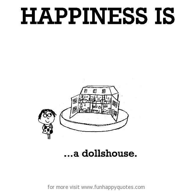 Happiness is, a dolls house.