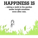 Happiness is, taking a walk in the garden.
