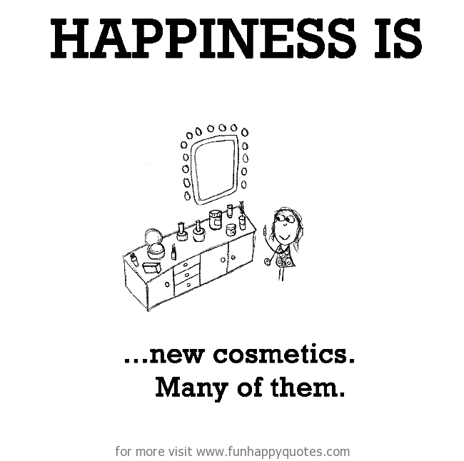 Happiness is, new cosmetics.