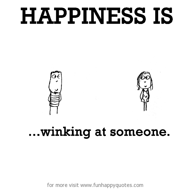 Happiness is, winking at someone.