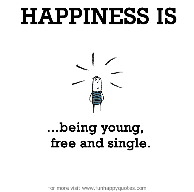 Happiness Is Being Young Free And Single Funny Happy