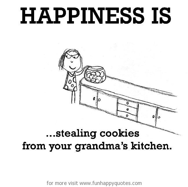 Happiness is, stealing cookies from your grandma's kitchen.