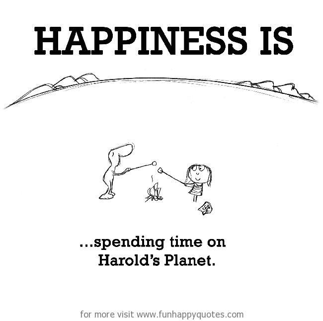 Happiness is, spending time on Harold's Planet.