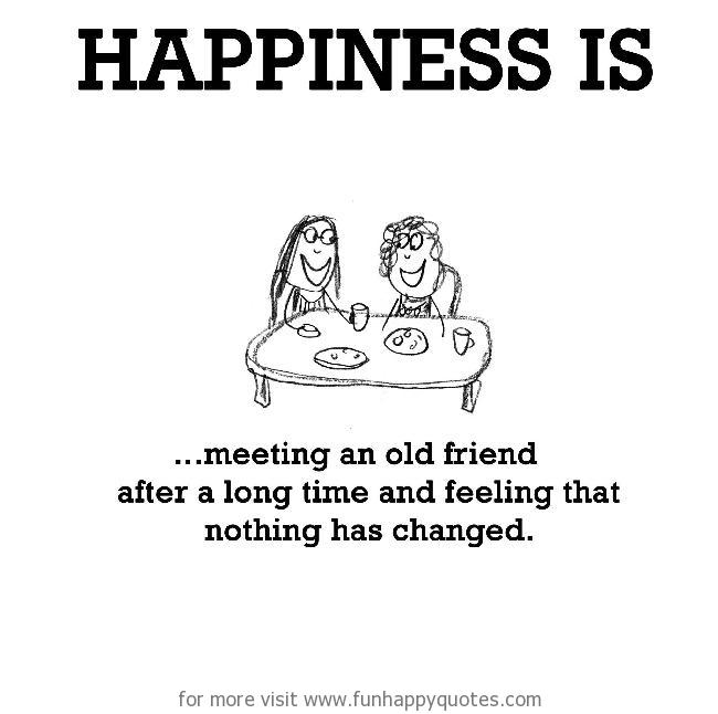 Happiness Is Meeting An Old Friend Funny Happy