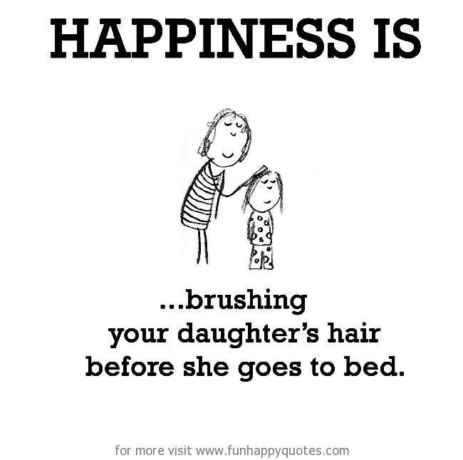 Happiness is, brushing your daughter's hair.