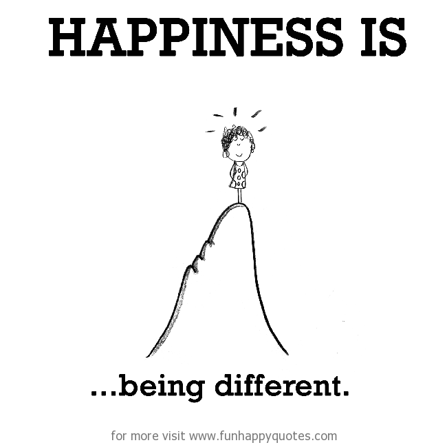 Happiness is, being different.