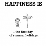 Happiness is, the first day of summer holidays.