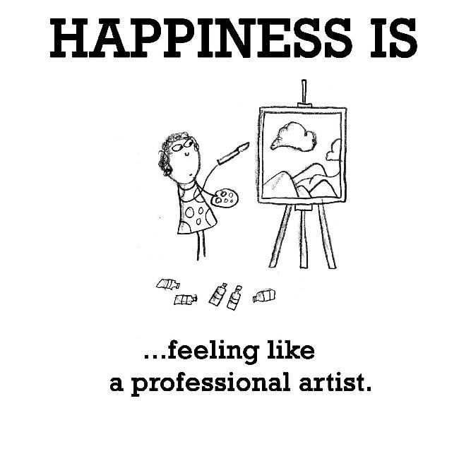 Happiness is, feeling like a professional artist.