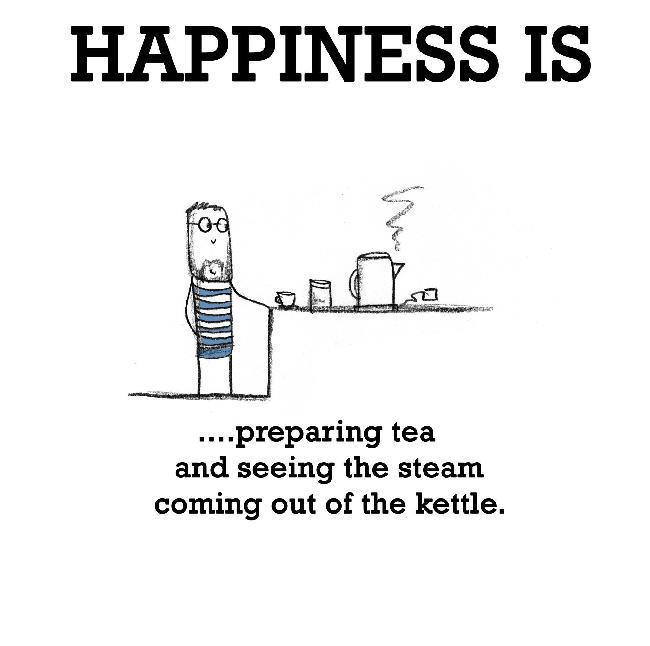 Happiness is, tea.