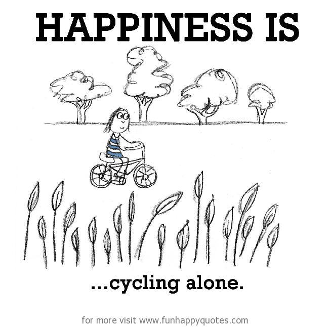 Happiness is, cycling alone.