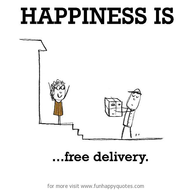 Happiness is, free delivery.