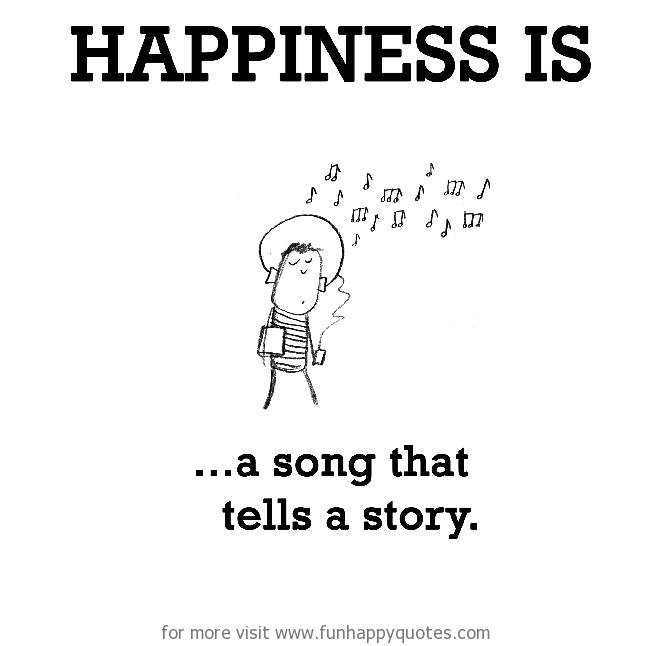 Happiness is, a song that tells a story.