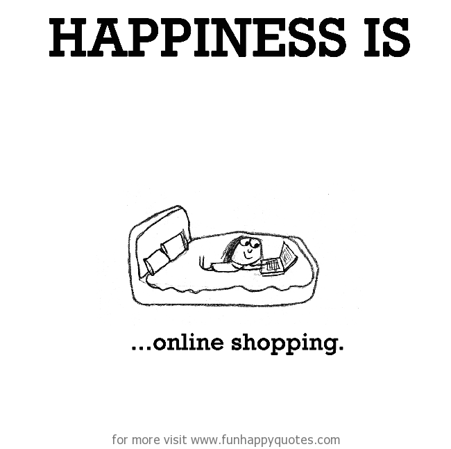 Happiness is, online shopping.