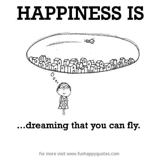 Happiness is, dreaming that you can fly.