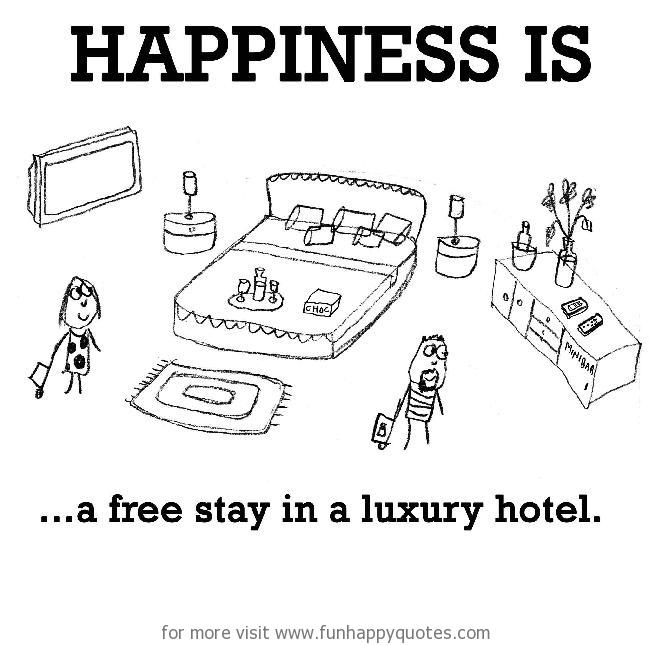 Happiness is, a free stay in a luxury hotel.