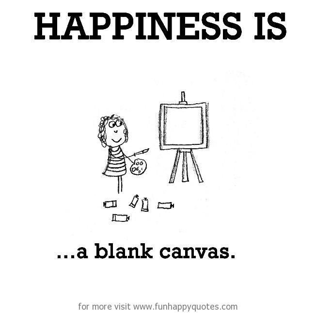 Happiness is, a blank canvas.