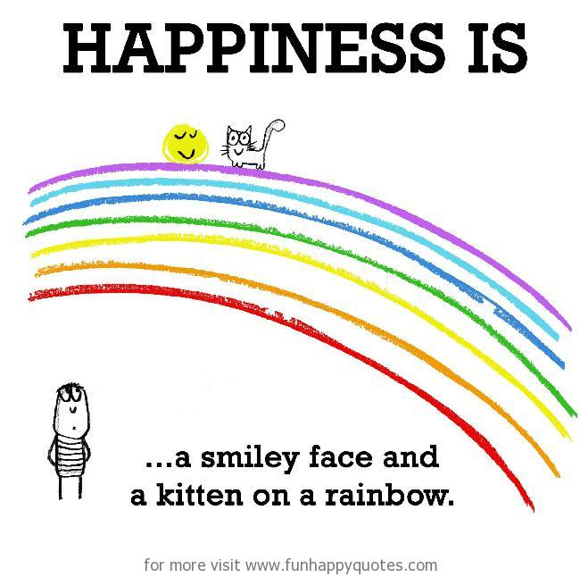 Happiness is, a smiley face and a kitten on a rainbow.