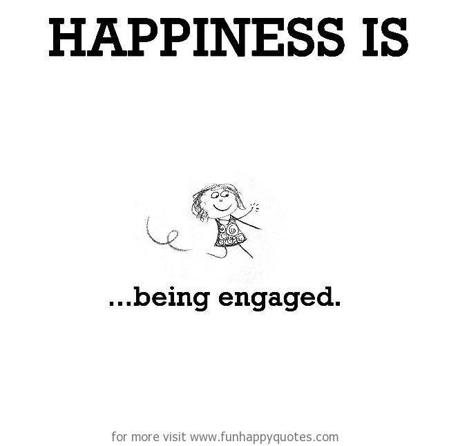 Happiness is, being engaged.