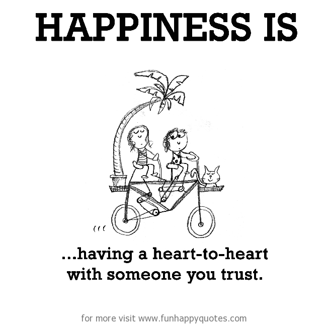 Happiness is, having a heart-to-heart with someone you trust.