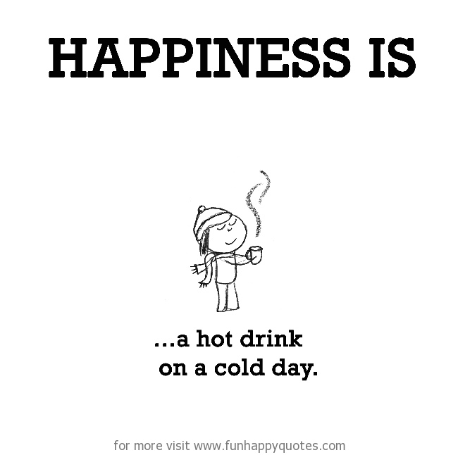 Happiness is, a hot drink on a cold day.