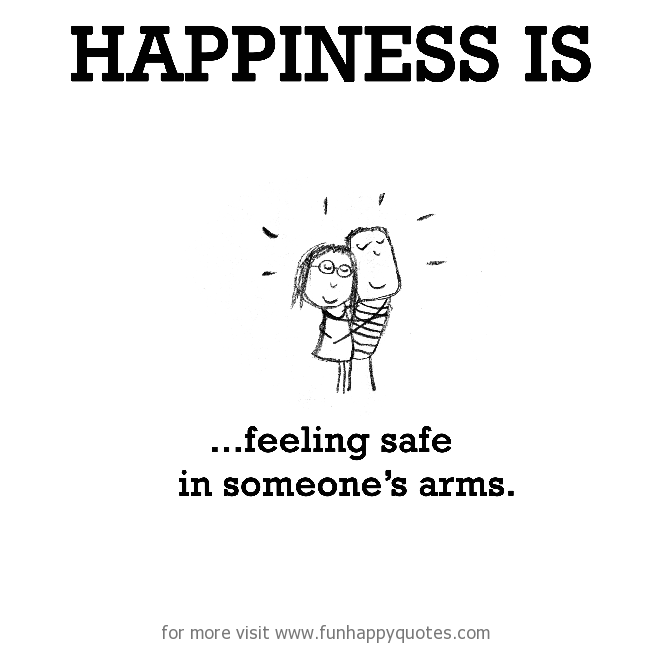 Happiness Is Feeling Safe In Someones Arms Funny Happy